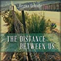 The Distance Between Us: A Memoir Audiobook by Reyna Grande Narrated by Tanya Eby
