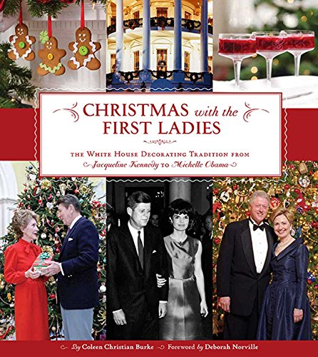 Christmas with the First Ladies: The White House Decorating Tradition from Jacqueline Kennedy to Michelle Obama (Christmas Decorating Ideas Office)