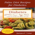 Diabetes: Paleo Diet Recipes for Diabetics: Over 75 Recipes Included Audiobook by Barbara Trisler Narrated by Darrel Eason