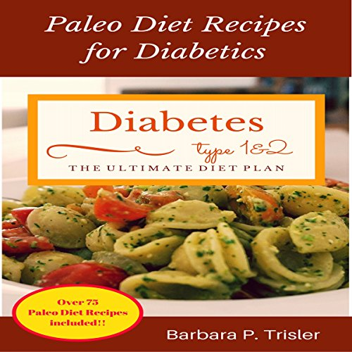 Diabetes: Paleo Diet Recipes for Diabetics: Over 75 Recipes Included by Barbara Trisler