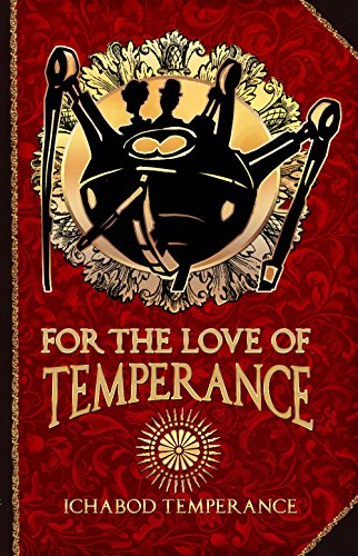 For the Love of Temperance (The Adventures of Ichabod Temperance Book 3) by [Temperance, Ichabod]