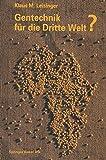 Gentechnik Für Die Dritte Welt? : Hunger, Krankheit und Umweltkrise -- eine Moderne Technologie Auf Dem Prüfstand Entwicklungspolitischer Tatsachen, LEISINGER, 3034856083