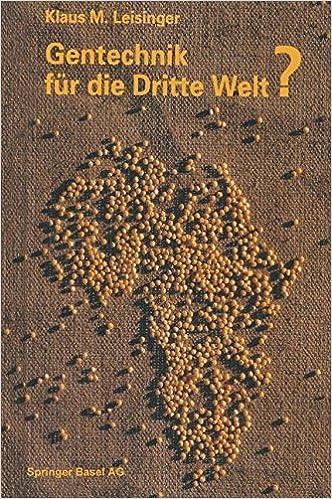 Gentechnik Fur Die Dritte Welt?: Hunger, Krankheit Und Umweltkrise - Eine Moderne Technologie Auf Dem Prufstand Entwicklungspolitischer Tatsachen
