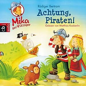 Achtung Piraten! (Mika, der Wikinger 2) Hörbuch