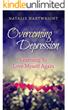 Depression: Overcoming Depression: Learning To Love Myself Again (Depression, Depression and Anxiety, Depression Self-Help Book 1)