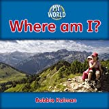 Where Am I?, Bobbie Kalman, 0778794377