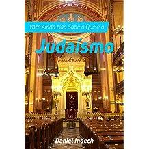 Você Ainda Não Sabe o Que é o Judaísmo (Portuguese Edition)