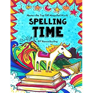Spelling Time - Master the Top 150 Misspelled Words: Do-It-Yourself Homeschooling