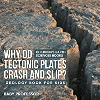 Why Do Tectonic Plates Crash and Slip? Geology Book for Kids | Children's Earth Sciences Books