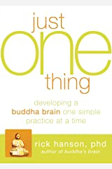 Just One Thing: Developing a Buddha Brain One Simple Practice at a Time Kindle Edition
