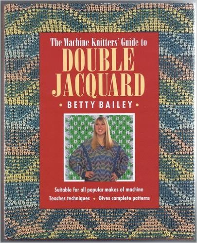 - The Machine Knitter's Guide to Double Jacquard