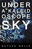 Under a Kaleidoscope Sky, Nathan Wells, 0755214811