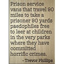 """""""Prison service vans that travel 90 miles..."""" quote by Trevor Phillips, laser engraved on wooden plaque - Size: 8""""x10"""""""