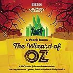 The Wizard Of Oz (BBC Children's Classics) | L. Frank Baum