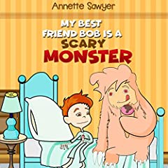 My best friend bob is a scary monster: (Picture Books, Preschool Books, Ages 5-7 Baby Books, Kids Book, Bedtime Story, childrens book, fairy tales, monster story)