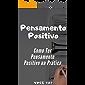 Pensamento Positivo: Como Ter Pensamento Positivo na Prática