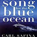 Song for the Blue Ocean Audiobook by Carl Safina Narrated by Todd McLaren