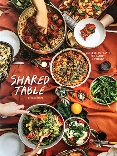 The Shared Table: Vegetarian feasts for family and friends by Clare Scrine
