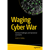 Waging Cyber War: Technical Challenges and Operational Constraints (English Edition)