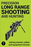Precision Long Range Shooting and Hunting: The Ultimate Guide: Volume 1