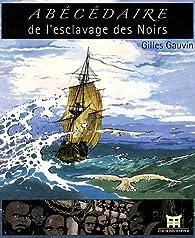 Abécédaire de l'esclavage des Noirs par Gilles Gauvin