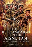The BEF Campaign on the Aisne 1914, Jerry Murland, 1848847696
