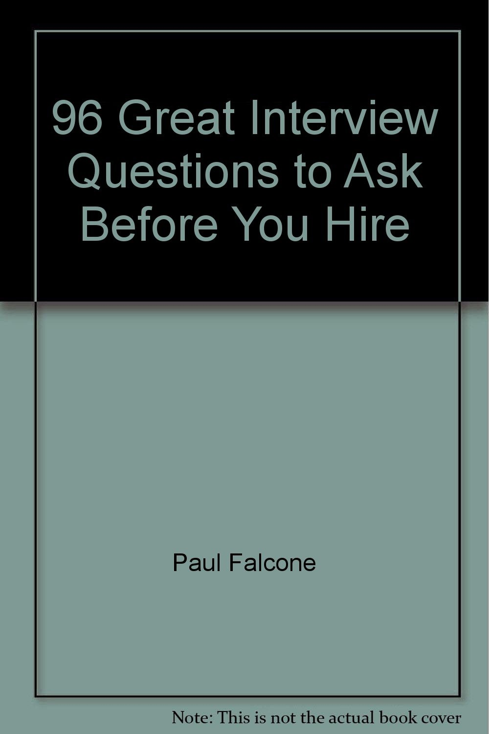 96 Great Interview Questions to Ask Before You Hire: Paul Falcone:  Amazon.com: Books