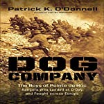 Dog Company: The Boys of Pointe Du Hoc - the Rangers Who Landed at D-Day and Fought Across Europe | Patrick K. O'Donnell