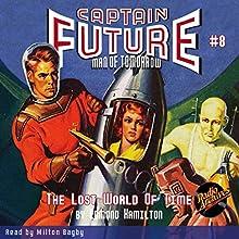 Captain Future: The Lost World of Time   Livre audio Auteur(s) : Edmond Hamilton,  Radio Archives Narrateur(s) : Milton Bagby
