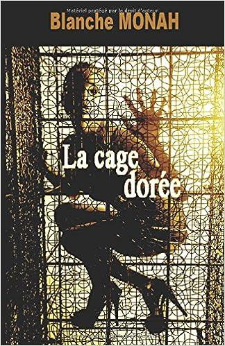 La Cage Dorée - Blanche Monah 2016