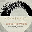 Guided Meditations : Evoking the Divine Ground of Your Being Speech by Adyashanti Narrated by Adyashanti
