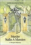 Front cover for the book Murder Stalks A Mansion: A Newport Mystery by Anne-Marie Sutton
