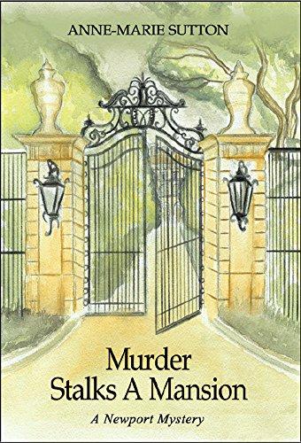 Murder Stalks A Mansion: A Newport Mystery (The Newport Mysteries Book 1)