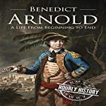 Benedict Arnold: A Life From Beginning to End |  Hourly History