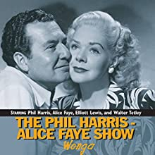 The Phil Harris-Alice Faye Show: Wonga Radio/TV Program by Phil Harris, Alice Faye Narrated by Phil Harris, Alice Faye, Elliott Lewis