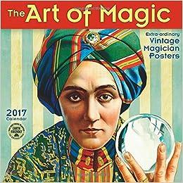 the art of magic 2017 wall calendar extraordinary vintage magician posters