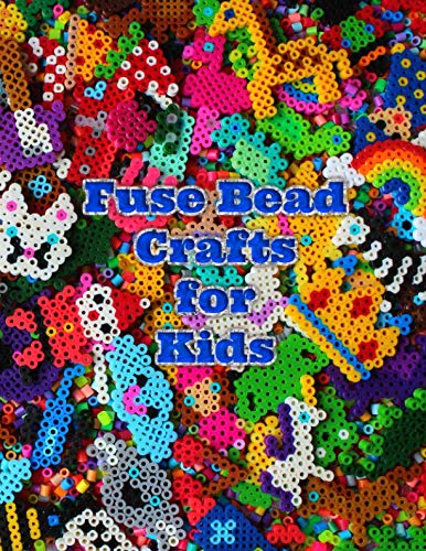 (Fuse Bead Crafts for Kids: Over 100 bead designs for kids with lots of easy and cute animals, bugs, nature, sports, holiday, food and fantasy designs)