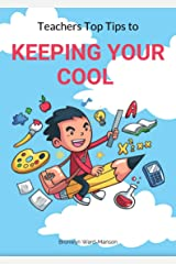 Teachers top tips to: keeping your cool Kindle Edition