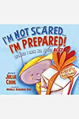 I'm Not Scared... I'm Prepared!: Because I Know All about Alice Paperback