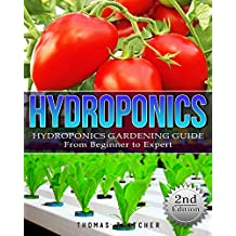 Hydroponics: Hydroponics Gardening Guide - from Beginner to Expert (Hydroponics, Aquaponics, self sufficiency, homesteading, Gardening, horticulture, Cannabis)
