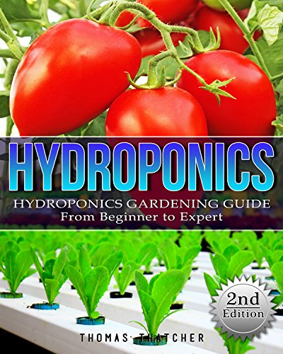 Hydroponics: Hydroponics Gardening Guide - from Beginner to Expert (Hydroponics, Aquaponics, self sufficiency, homesteading, Gardening, horticulture, Cannabis) by [Thatcher, Thomas]