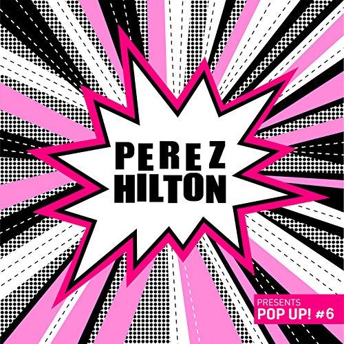 Perez Hilton Presents Pop Up! #6