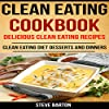 Clean Eating Cookbook: Delicious Clean Eating Recipes