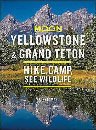Moon Yellowstone & Grand Teton: Hike, Camp, See Wildlife (Travel Guide)