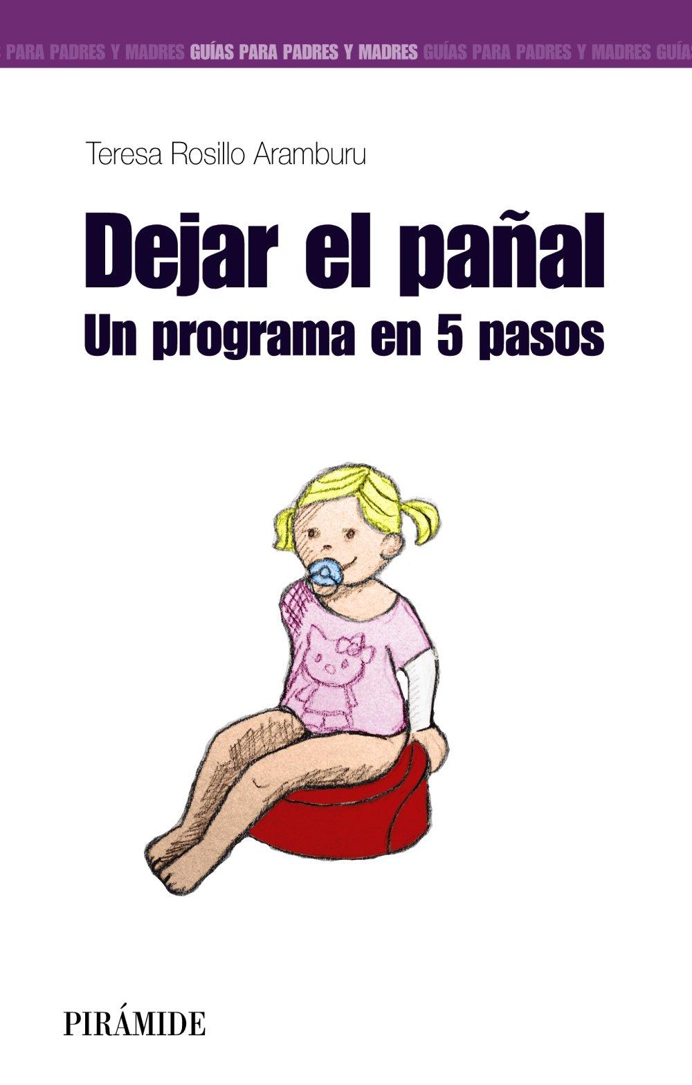Dejar el pañal: Un programa en 5 pasos Guías Para Padres Y Madres: Amazon.es: Teresa Rosillo Aramburu: Libros