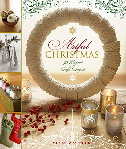 Elegant Christmas Decorating Ideas - Artful Christmas: 30 Elegant Craft Projects