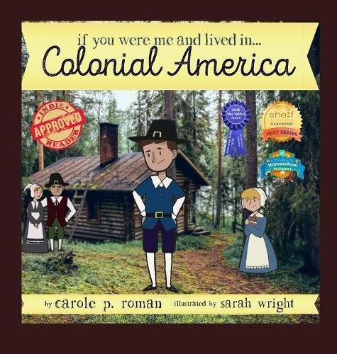 Read Online If You Were Me and Lived In... Colonial America: An Introduction to Civilizations Throughout Time (If You Were Me and Lived In... Historical) pdf epub