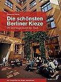 Die schönsten Berliner Kieze: 20 Streifzüge durch die Stadt