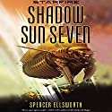 Shadow Sun Seven Audiobook by Spencer Ellsworth Narrated by Mary Robinette Kowal, John Keating