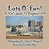 Lots O' Fun! A Kid's Guide To Brighton, UK